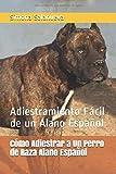 Cómo Adiestrar a Un Perro de Raza Alano Español: Adiestramiento Fácil de un Alano Español