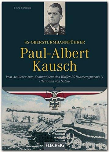 Ritterkreuzträger - SS-Obersturmbannführer Paul-Albert Kausch - Kommandant der Waffen-SS-Panzerabteilung \'Hermann von Salza\' - FLECHSIG Verlag