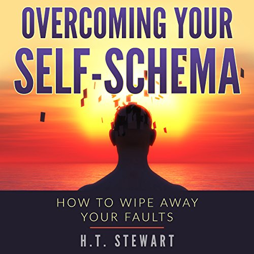 Overcoming Your Self-Schema: How to Wipe Away Your Faults audiobook cover art