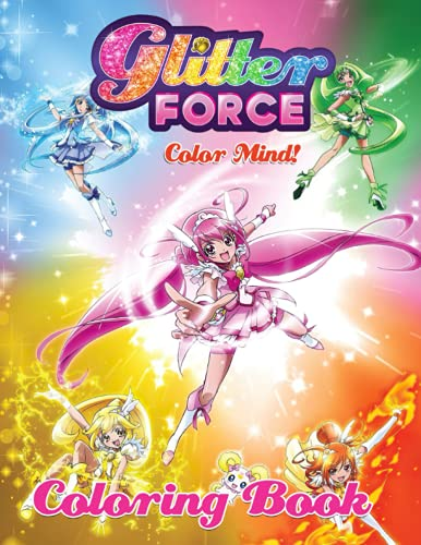 Color Mind! - Glitter Force Coloring Book: スマイルプリキュア!Smile PreCure Rainbow Healing ☆ All Stars DX! Sumairu PuriKyua!