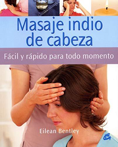 Masaje Indio de Cabeza: Fácil y Rápido Para Todo Momento (Cuerpo-Mente)