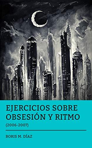 Ejercicios Sobre Obsesión y Ritmo (Poesía nº 1)