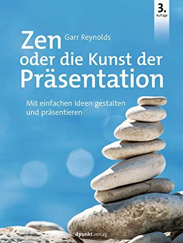 Zen oder die Kunst der Präsentation: Mit einfachen Ideen gestalten und präsentieren