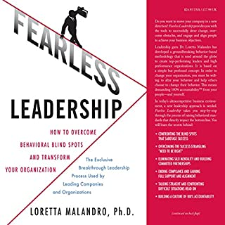 Fearless Leadership     How to Overcome Behavioral Blindspots and Transform Your Organization              By:                                                                                                                                 Loretta Malandro                               Narrated by:                                                                                                                                 Bernadette Dunne                      Length: 10 hrs and 38 mins     3 ratings     Overall 4.7