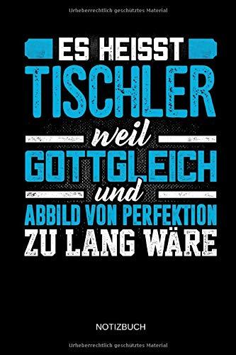 Es heisst Tischler weil gottgleich und Abbild von Perfektion zu lang wäre - Notizbuch: Lustiges Tischler Notizbuch mit Punktraster. Tischler Zubehör & Tischler Geschenk Idee.