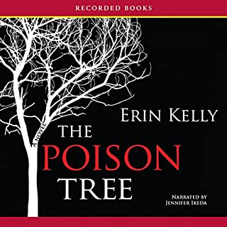 The Poison Tree                   By:                                                                                                                                 Erin Kelly                               Narrated by:                                                                                                                                 Jennifer Ikeda                      Length: 11 hrs and 7 mins     84 ratings     Overall 3.9