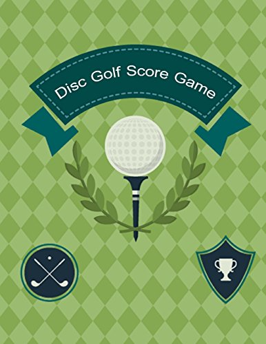 Disc Golf Score Game: Golf Game Record Keeper Book, Golf Journaling,Golf Score, Golf score card, Golfing Log Scorecards, 9 or 18 holes of disc golf, Frisbee golf players, Size 8.5 x 11 Inch, 100 Pages