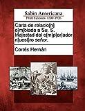 Carta de relacio[n] e[m]biada a Su. S. Majestad del e[m]p[er]ador n[uest]ro señor. (Spanish Edition)