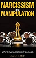 Narcissism and Manipulation: How to Deal with a Narcissistic Personality and How to Spot and Avoid Narcissistic Manipulation
