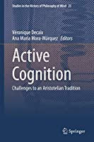 Active Cognition: Challenges to an Aristotelian Tradition (Studies in the History of Philosophy of Mind, 23)