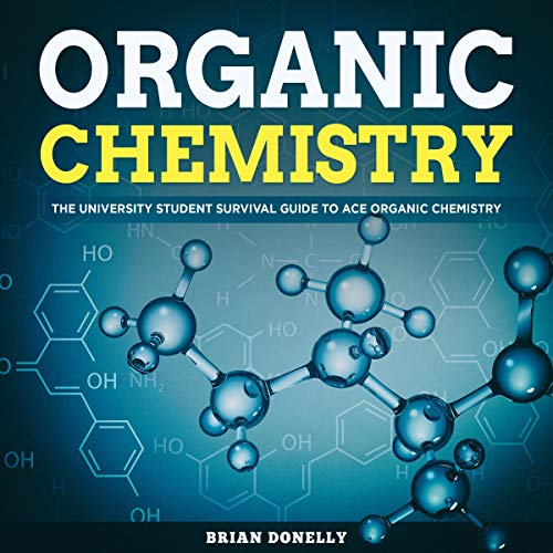 Organic Chemistry: The University Student Survival Guide to Ace Organic Chemistry  By  cover art