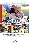 Siate misericordiosi! Giovanni Paolo II, Benedetto XVI e Papa Francesco ai giovani. Giornata Mondiale della Gioventù (Italian Edition)
