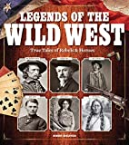 Legends of the Wild West: True Tales of Rebels and Heroes