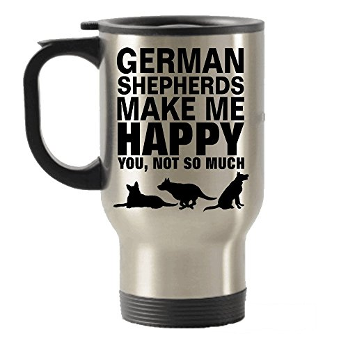 "German Shepherds Make Me Happy You Not So Much"" Stainless Steel Travel Insulated Tumbler"