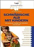 Schwäbische Alb mit Kindern: 450spannendeAusflügeundAktivitätenrundumsJahr
