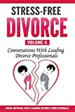Stress-Free Divorce Volume 04: Conversations With Leading Divorce Professionals (Stress-Free Divorce Series) (Volume 4)