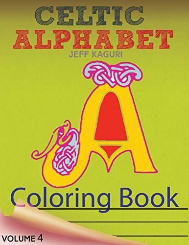 Celtic Alphabet Coloring Book: Celtic Letters:A Set of 26 Original, Hand-Drawn Letters To Color (Volume 4)