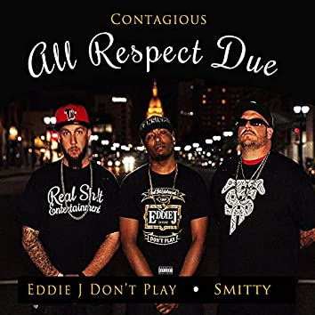All Respect Due (feat. Eddie J Don't Play & Smitty)