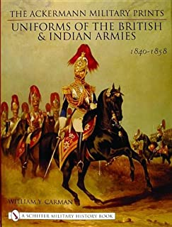 The Ackermann Military Prints: Uniforms of the British and Indian Armies 1840-1855 (Schiffer Military History Book)