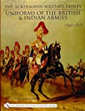 british military uniforms carman - The Ackermann Military Prints: Uniforms of the British and Indian Armies 1840-1855 (Schiffer Military History Book)