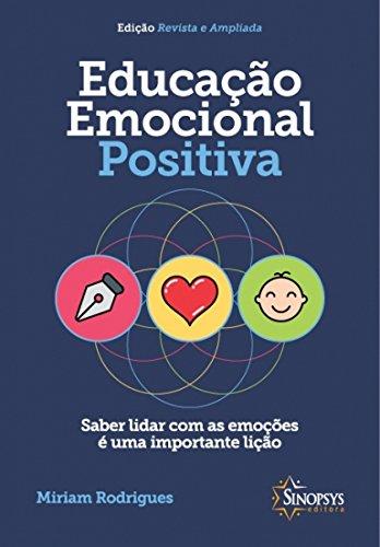 Educação emocional positiva: saber lidar com as emoções é uma importante lição - Psicologia positiva