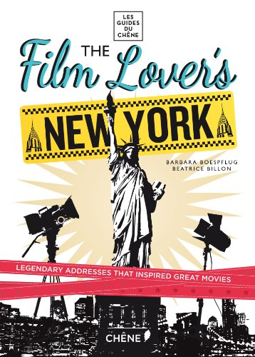 Film Lover's New York: 60 Legendary Addresses that Inspired Great Movies (Les guides du Chêne)