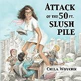 Attack of the 50 Ft. Slush Pile: Humor & Pathos in Small Press Publishing: Volume 1