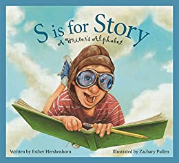 S is for Story: A Writer's Alphabet (Alphabet Books) by [Esther Hershenhorn, Zachary Pullen]