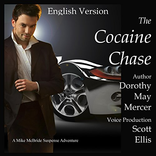The Cocaine Chase     A Mike McBride Novel, Book 2              By:                                                                                                                                 Dorothy May Mercer                               Narrated by:                                                                                                                                 Scott Ellis                      Length: 8 hrs and 41 mins     Not rated yet     Overall 0.0
