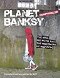 Planet Banksy: The man, his work and the movement he inspired - Alan Ket