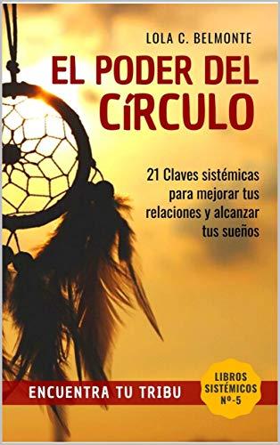 El PODER DEL CIRCULO: Encuentra Tu Tribu, 21 Claves Para