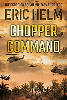 Chopper Command (The Scorpion Squad Military Thrillers Book 3) by [Eric Helm]