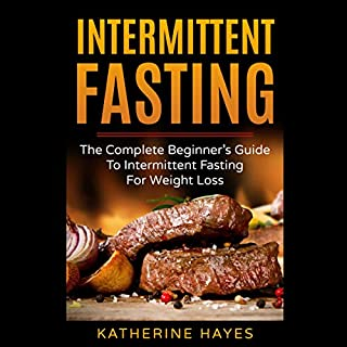 Intermittent Fasting: The Complete Beginner's Guide to Intermittent Fasting for Weight Loss                   By:                                                                                                                                 Katherine Hayes                               Narrated by:                                                                                                                                 Adrienne Cornette                      Length: 51 mins     25 ratings     Overall 5.0