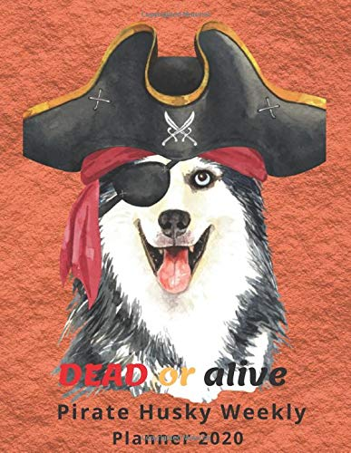 Dead Or Alive  Pirate Husky Weekly Planner 2020: Week On Two Pages Note Sun - Sat For Habits Goals To Do & Contact Volume 14