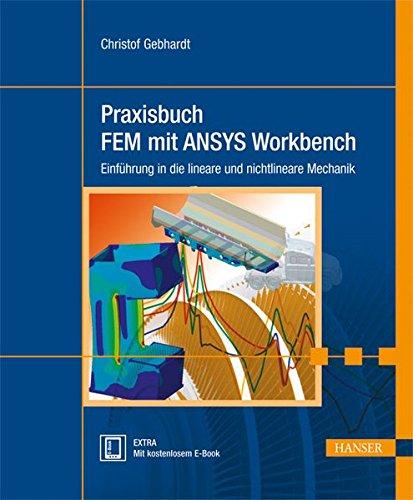 Praxisbuch FEM mit ANSYS Workbench: Einführung in die lineare und nichtlineare Mechanik