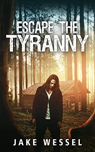 ESCAPE THE TYRANNY: A Dystopian Survival Thriller (The Genocide Rebellion Book 1) by [Jake Wessel]