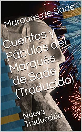 Cuentos y Fábulas del Marqués de Sade (Traducido): Nueva Traducción