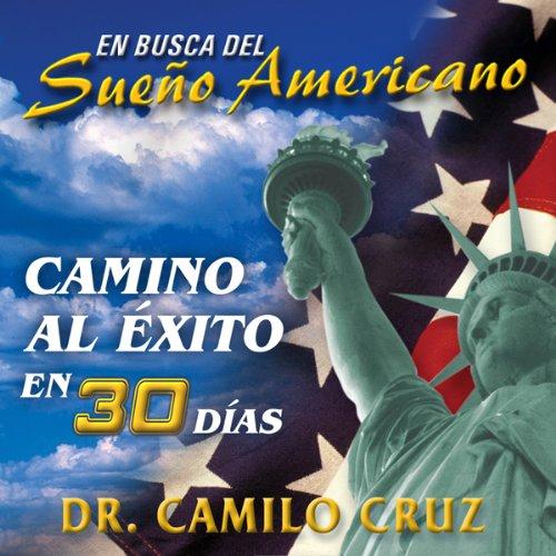 En Busca del Sueño Americano: Camino al Éxito en 30 Días [In Search of the American Dream: Path to Success in 30 Days] audiobook cover art