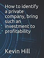 How to identify a private company, bring such an investment to profitability
