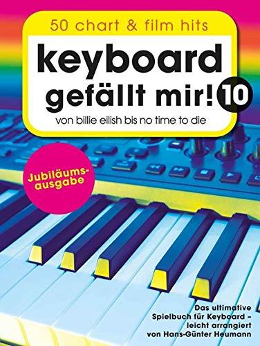 Keyboard gefällt mir! 10 - 50 Chart und Film Hits: Von Billie Eilish bis No Time To Die - Das ultimative Spielbuch für Keyboard (Piano gefällt mir!)