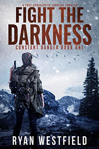 Fight the Darkness:  A Post-Apocalyptic Survival Thriller (Constant Danger Book 1) by [Ryan Westfield]