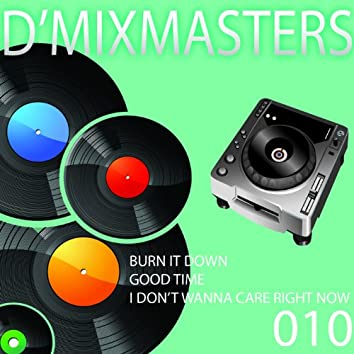 D'Mixmasters 010 (Burn It Down, Good Time, I Don't Wanna Care Right Now)