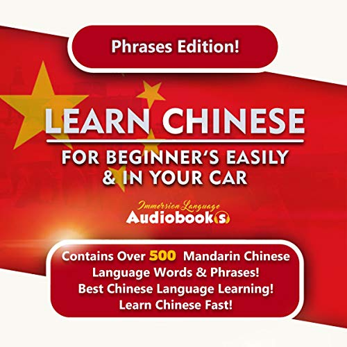 Learn Chinese for Beginners Easily & in Your Car! Phrases Edition!     Contains over 500 Mandarin Chinese Language Words & Phrases! Best Chinese Language Learning! Learn Fast!              By:                                                                                                                                 Immersion Language Audiobooks                               Narrated by:                                                                                                                                 Angel Wright                      Length: 3 hrs and 8 mins     25 ratings     Overall 5.0