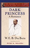 Dark Princess: A Romance (The Oxford W. E. B. Du Bois)