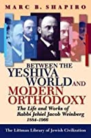 Between the Yeshiva World and Modern Orthodoxy: The Life and Works of Rabbi Jehiel Jacob Weinberg, 1884-1966
