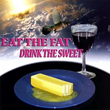 EAT THE FAT DRINK THE SWEET