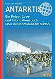 Antarktis: Ein Reise-, Lese- und Informationsbuch über den Kontinent am Südpol (Reisehandbuch)