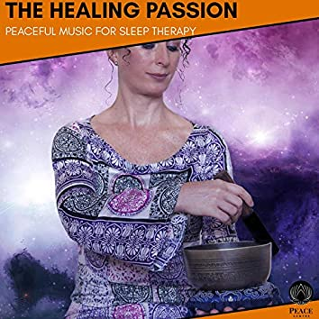 The Healing Passion - Peaceful Music For Sleep Therapy