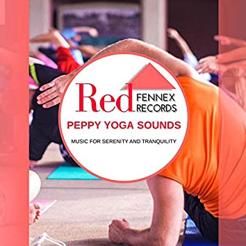 Peppy Yoga Sounds - Music For Serenity And Tranquility