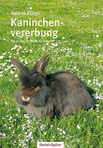Kaninchenvererbung 02: Einblick in die int. Rassekaninchenzucht: Band 2 Einblicke in die internationale Rassekaninchenzucht